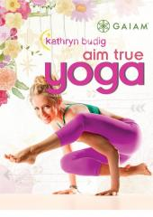 Kathryn Budig Aim True Yoga