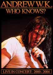 Andrew W.K. - Who Knows? Live in Concert: 2001-2004