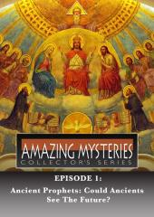 Amazing Mysteries - Ancient Prophets: Could Ancients See the Future?
