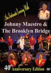 Johnny Maestro and the Brooklyn Bridge: 40th Anniversary Edition
