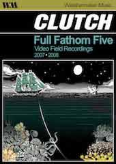 Clutch - Full Fathom Five: Video Field Recordings 2007-2008