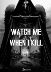 Watch Me When I Kill