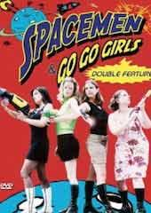 Spacemen and Go Go Girls Double Feature