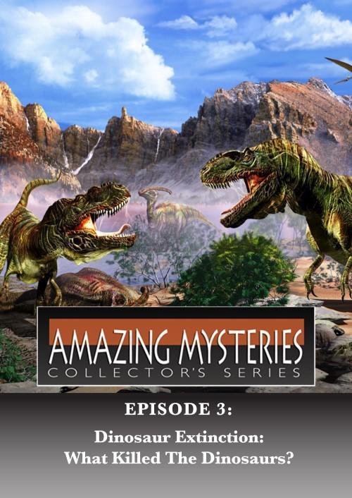 Amazing Mysteries - Dinosaur Extinction: What Killed the Dinosaurs?